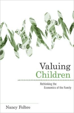 Valuing Children: Rethinking the Economics of the Family