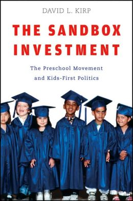 The Sandbox Investment: The Preschool Movement and Kids-First Politics