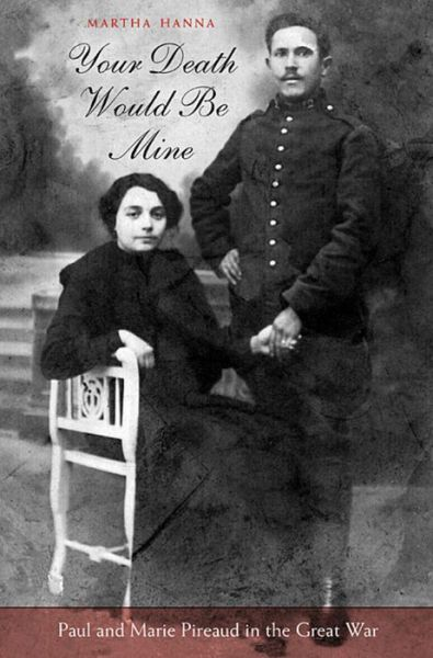 Your Death Would Be Mine: Paul and Marie Pireaud in the Great War