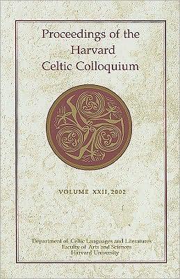 Proceedings of the Harvard Celtic Colloquium, 22: 2002