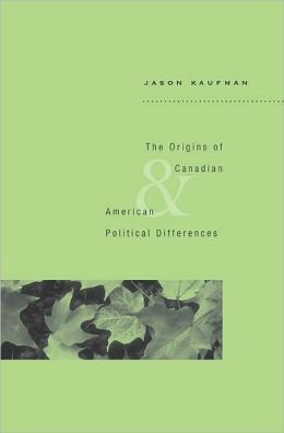 The Origins of Canadian and American Political Differences