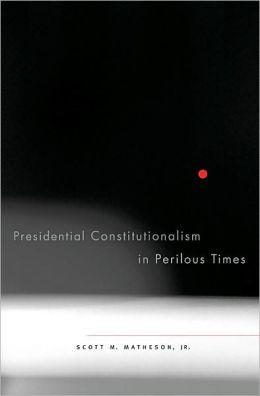 Presidential Constitutionalism in Perilous Times