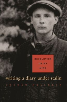 Revolution on My Mind: Writing a Diary Under Stalin