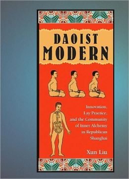 Daoist Modern: Innovation, Lay Practice, and the Community of Inner Alchemy in Republican Shanghai