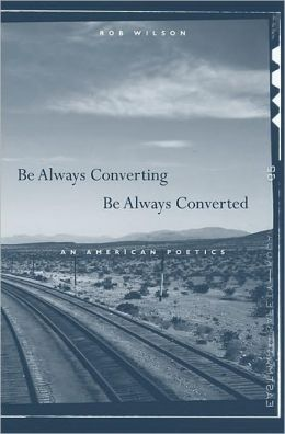Be Always Converting, Be Always Converted: An American Poetics