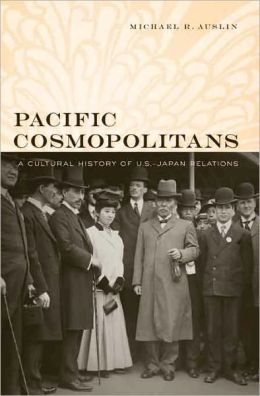 Pacific Cosmopolitans: A Cultural History of U. S.-Japan Relations