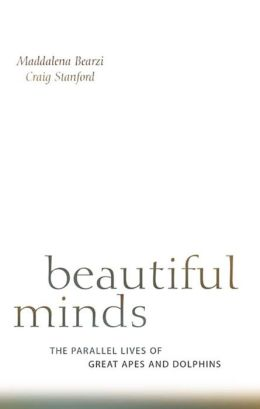 Beautiful Minds: The Parallel Lives of Great Apes and Dolphins