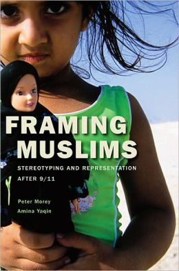 Framing Muslims: Stereotyping and Representation after 9/11