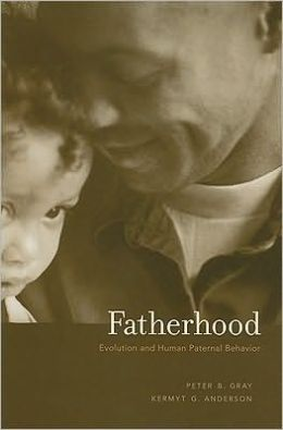 Fatherhood: Evolution and Human Paternal Behavior
