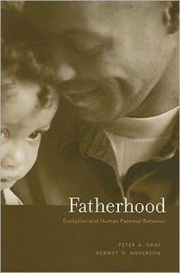 Fatherhood: Evolution and Human Paternal Behavior