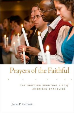 Prayers of the Faithful: The Shifting Spiritual Life of American Catholics
