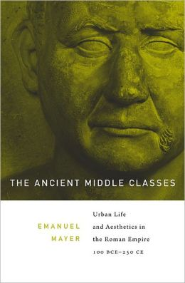 The Ancient Middle Classes: Urban Life and Aesthetics in the Roman Empire, 100 BCE-250 CE