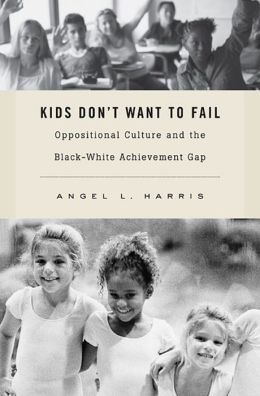 Kids Don't Want to Fail: Oppositional Culture and the Black-White Achievement Gap