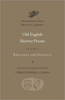 Old English Shorter Poems, Volume I: Religious and Didactic