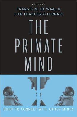 The Primate Mind: Built to Connect with Other Minds