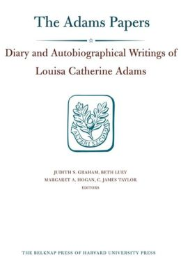 Diary and Autobiographical Writings of Louisa Catherine Adams, Volumes 1 and 2: 1778-1850