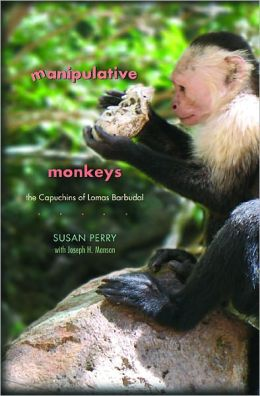 Manipulative Monkeys: The Capuchins of Lomas Barbudal
