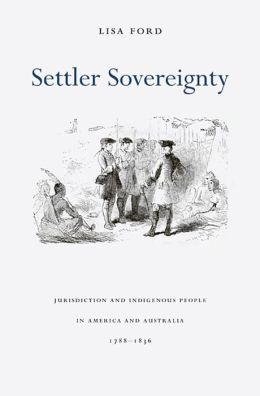 Settler Sovereignty: Jurisdiction and Indigenous People in America and Australia, 1788-1836