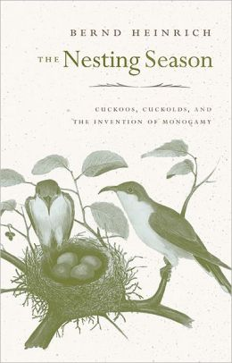 The Nesting Season: Cuckoos, Cuckolds, and the Invention of Monogamy