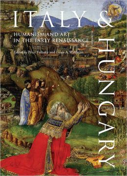 Italy and Hungary: Humanism and Art in the Early Renaissance. Acts of an International Conference, Florence, Villa I Tatti, June 6-8, 2007