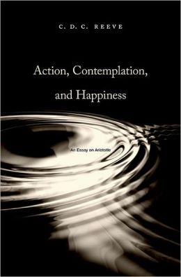 Action, Contemplation, and Happiness: An Essay on Aristotle