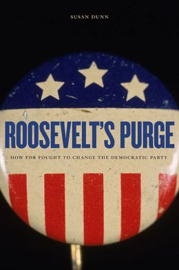 Roosevelt's Purge: How FDR Fought to Change the Democratic Party