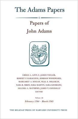Papers of John Adams, Volume 16: February 1784-March 1785