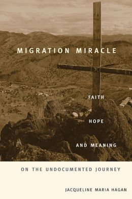 Migration Miracle: Faith, Hope, and Meaning on the Undocumented Journey