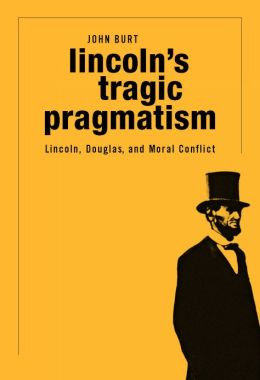 Lincoln's Tragic Pragmatism: Lincoln, Douglas, and Moral Conflict