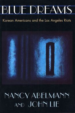 Blue Dreams: Korean Americans and the Los Angeles Riots
