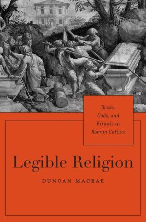 Legible Religion: Books, Gods, and Rituals in Roman Culture
