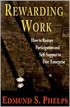 Rewarding Work: How to Restore Participation and Self-Support to Free Enterprise