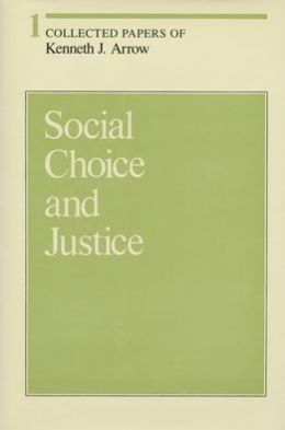 Collected Papers of Kenneth J. Arrow, Volume 1: Social Choice and Justice