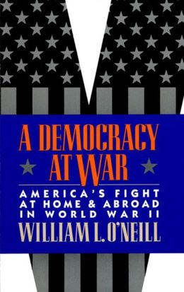 A Democracy at War: America's Fight at Home and Abroad in World War II