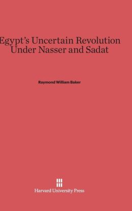 Egypt's Uncertain Revolution under Nasser and Sadat
