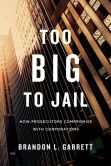 Book Cover Image. Title: Too Big to Jail:  How Prosecutors Compromise with Corporations, Author: Brandon L. Garrett