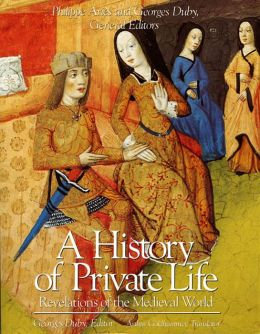 A History of Private Life, Volume II: Revelations of the Medieval World