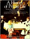 A History of Private Life, Volume IV: From the Fires of Revolution to the Great War