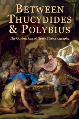 Between Thucydides and Polybius: The Golden Age of Greek Historiography