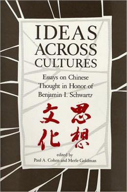 Ideas Across Cultures: Essays on Chinese Thought in Honor of Benjamin I. Schwartz