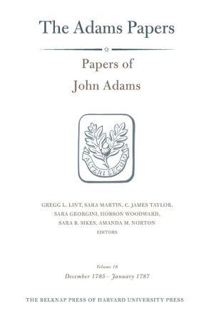 Papers of John Adams, Volume 18: December 1785 - January 1787