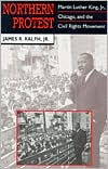 Northern Protest: Martin Luther King, Jr., Chicago, and the Civil Rights Movement