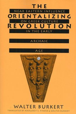 The Orientalizing Revolution: Near Eastern Influence on Greek Culture in the Early Archaic Age