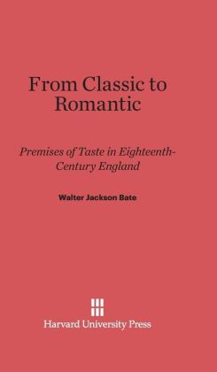 From Classic to Romantic: Premises of Taste in Eighteenth-Century England