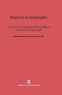 Musical Iconography: A Manual for Cataloguing Musical Subjects in Western Art before 1800