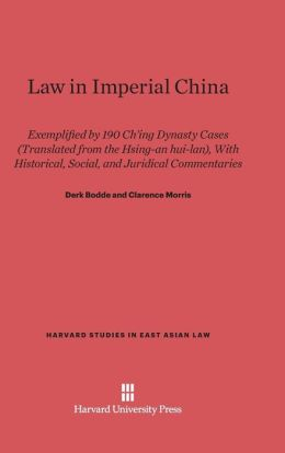 Law in Imperial China: Exemplified by 190 Ch'ing Dynasty Cases (Translated from the Hsing-an hui-lan), With Historical, Social, and Juridical Commentaries