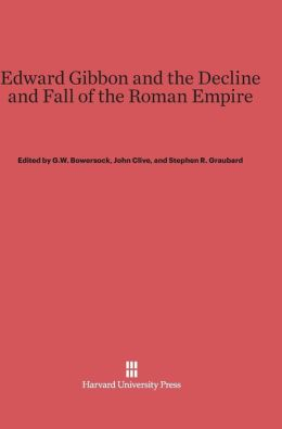 Edward Gibbon and the Decline and Fall of the Roman Empire