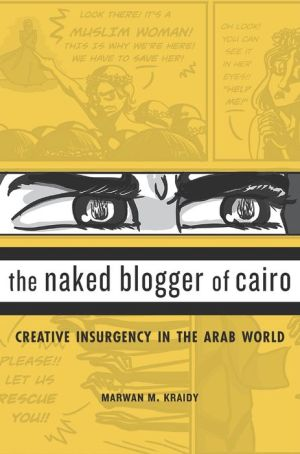 The Naked Blogger of Cairo: Creative Insurgency in the Arab World