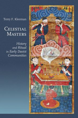 Celestial Masters: History and Ritual in Early Daoist Communities