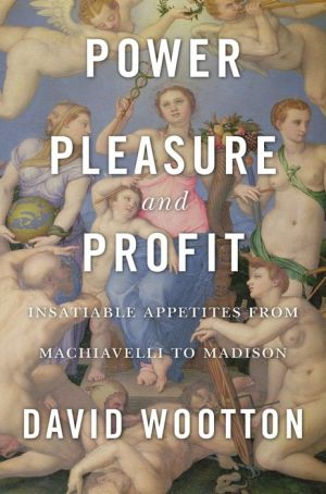 Book Power, Pleasure, and Profit: Insatiable Appetites from Machiavelli to Madison